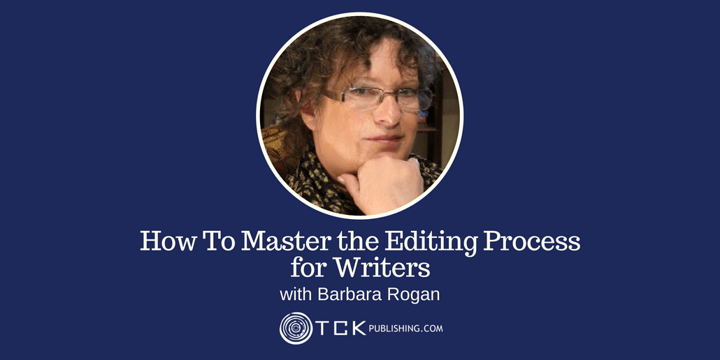 02: How To Master the Editing Process for Writers with Barbara Rogan