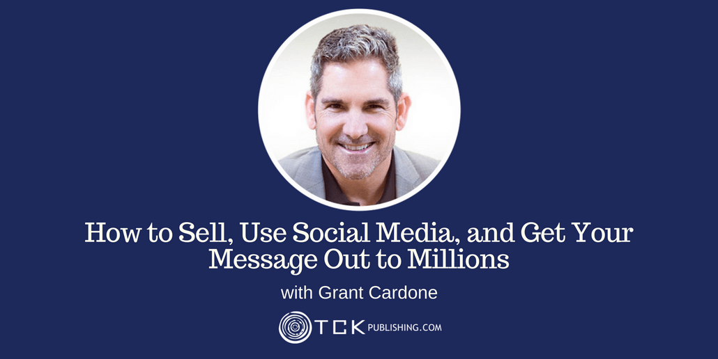 How to Sell Use Social Media Grant Cardone header