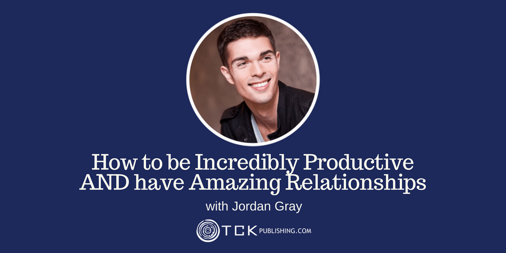 038: How to Be Incredibly Productive AND Have Amazing Relationships with Jordan Gray