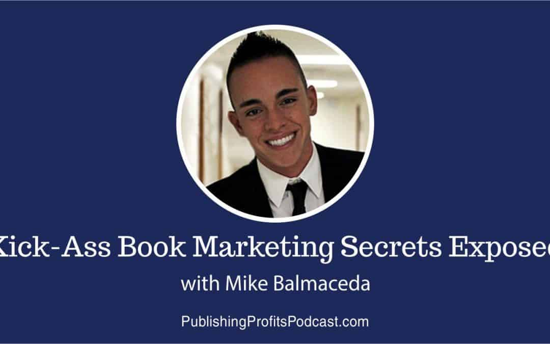 041: Kick-Ass Book Marketing Secrets Exposed with Mike Balmaceda