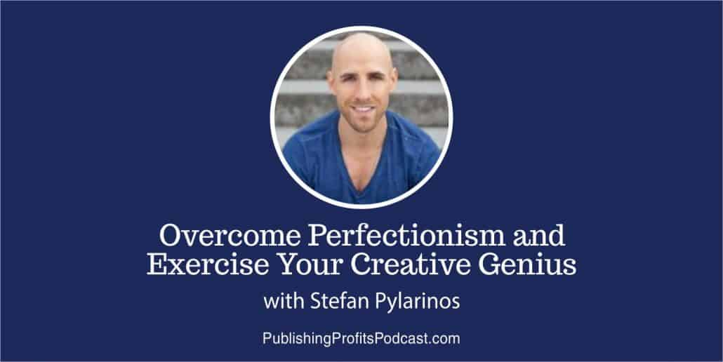 040: Overcome Perfectionism and Exercise Your Creative Genius with Stefan James