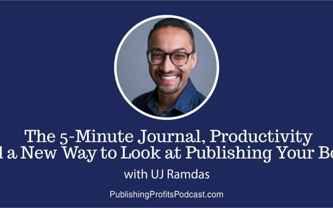 042: UJ Ramdas on The 5-Minute Journal, Productivity and a New Way to Look at Publishing Your Book