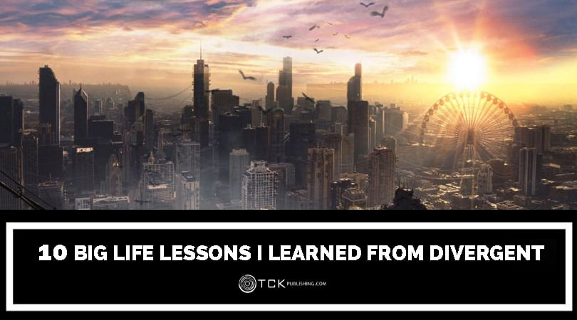 10 Big Life Lessons I Learned from Divergent | TCK Publishing