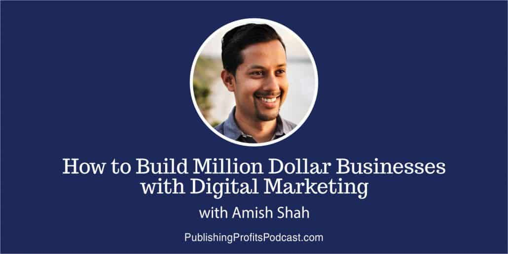 046: Online Marketing and Ancient Wisdom with Amish Shah. How to Build Million Dollar Businesses with Digital Marketing