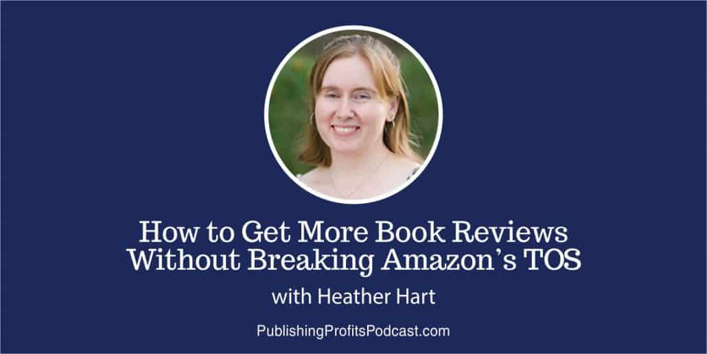 045: How to Get More Book Reviews Without Breaking Amazon's TOS with Heather Hart