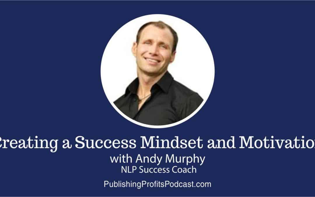 53: How to Create a Success Mindset and Get Unlimited Motivation with NLP