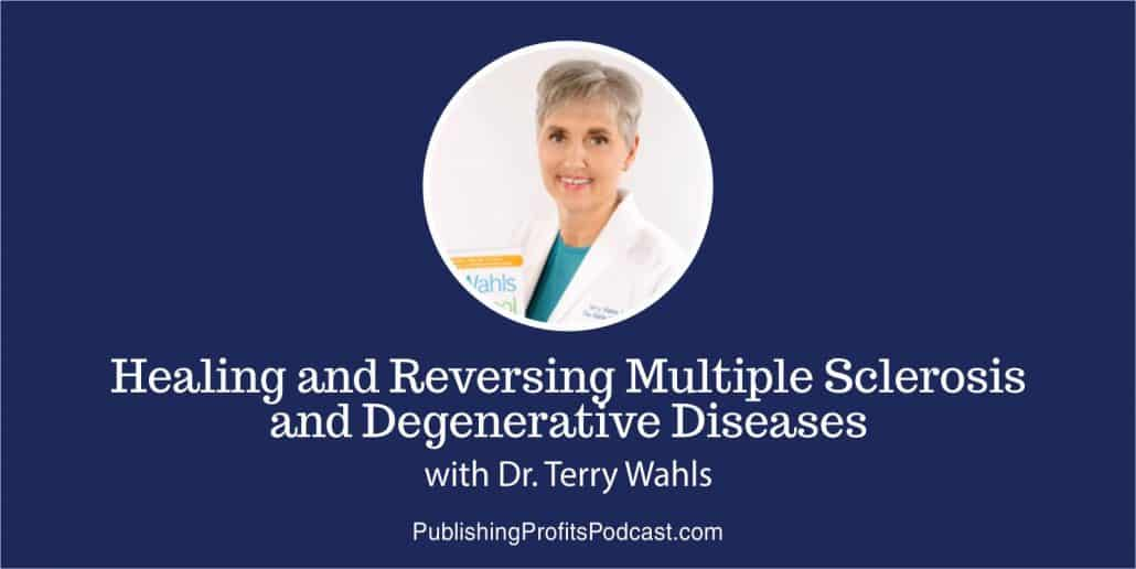 55: Healing and Reversing Multiple Sclerosis and Degenerative Diseases With Dr. Terry Wahls