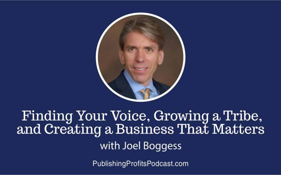 61: Finding Your Voice, Growing a Tribe, and Creating a Business That Matters with Joel Boggess