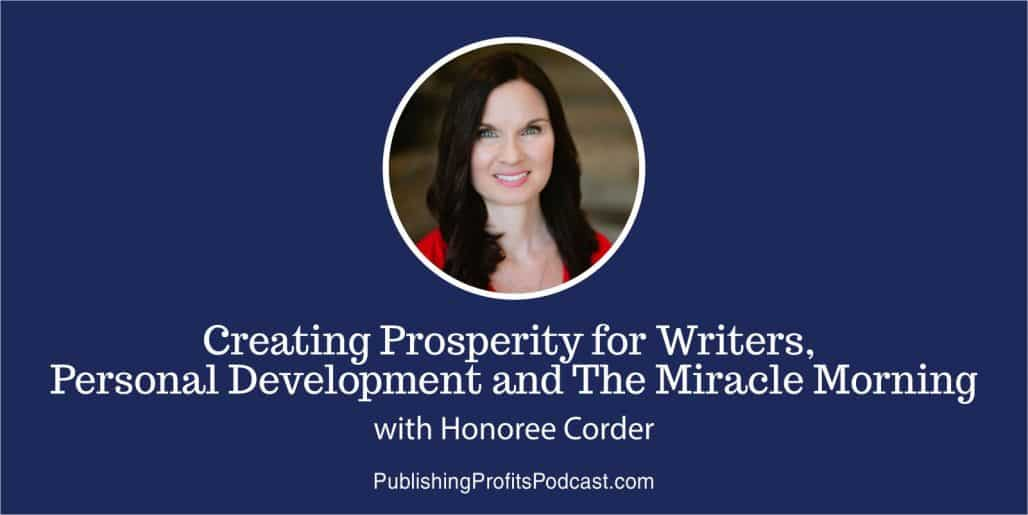 63: Creating Prosperity for Writers, Personal Development and The Miracle Morning with Honoree Corder