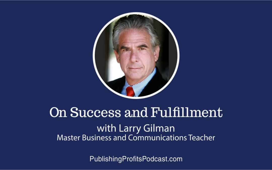 64: Larry Gilman Master Business and Communications Teacher on Success and Fulfillment
