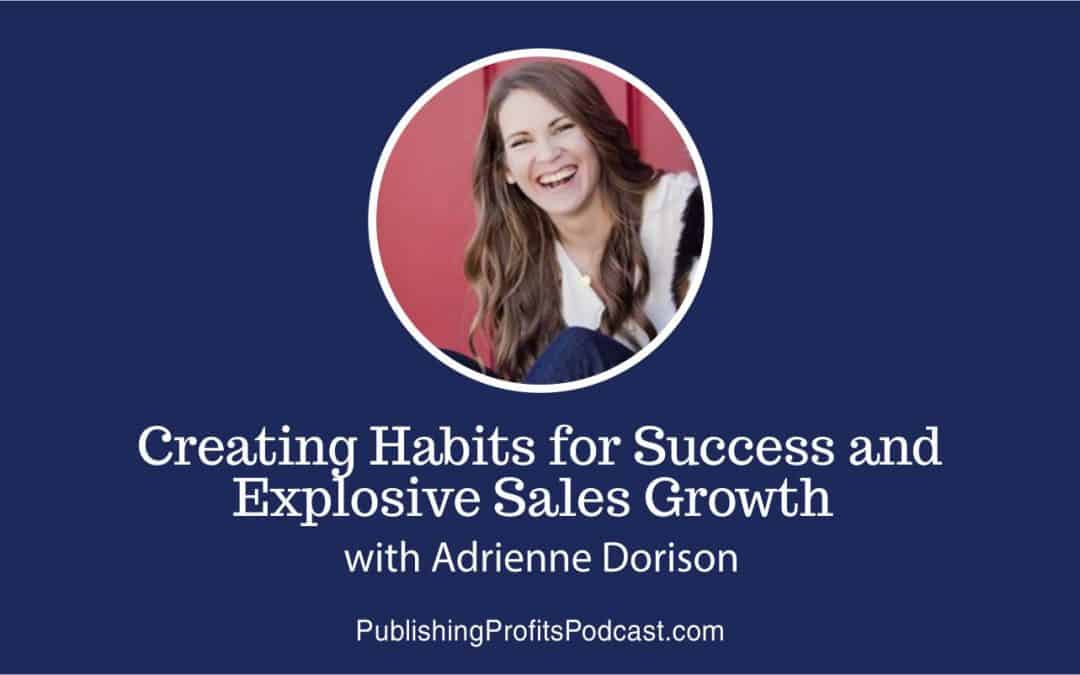 67: Adrienne Dorison on Creating Habits for Success and Explosive Sales Growth