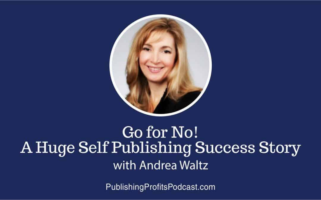 66: Go for No! A Huge Self Publishing Success Story with Andrea Waltz