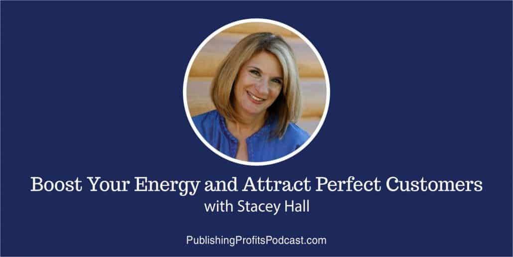 78: Stacey Hall on Boosting Your Energy and Attracting Perfect Customers