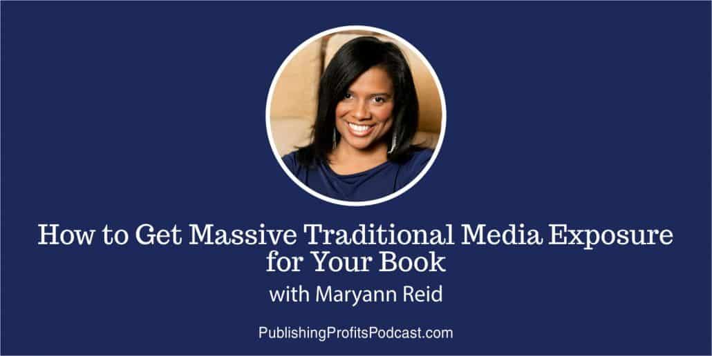72: How to Get Massive Traditional Media Exposure for Your Book with Maryann Reid