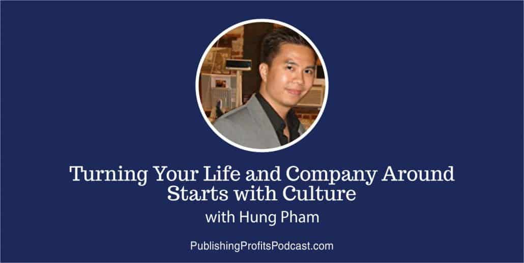 71: Turning Your Life and Company Around Starts with Culture – Hung Pham's Inspiring Story