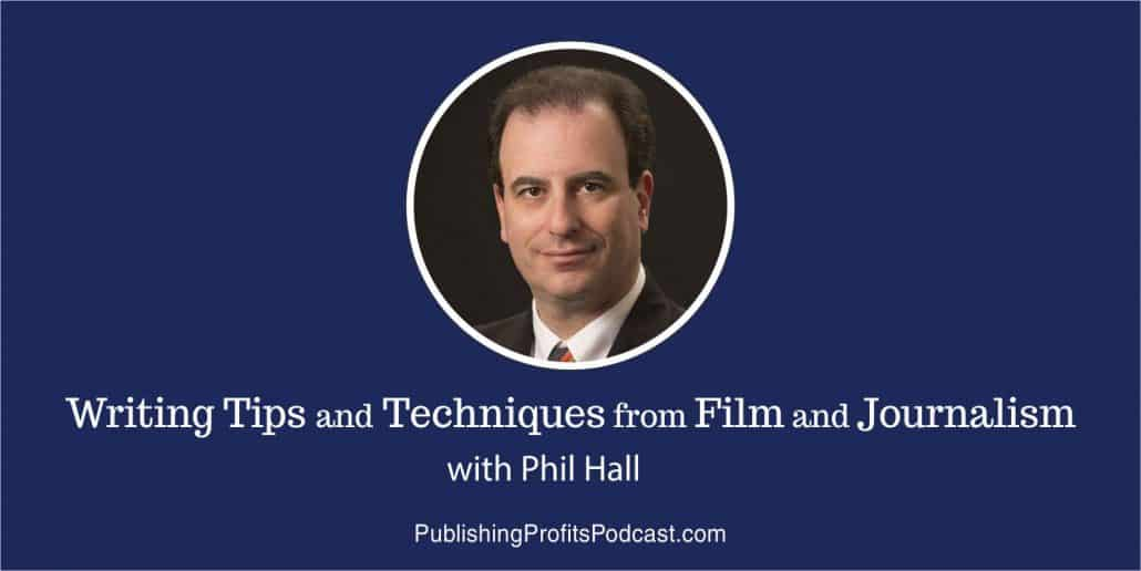 111: Writing Tips and Techniques from Film and Journalism with Phil Hall