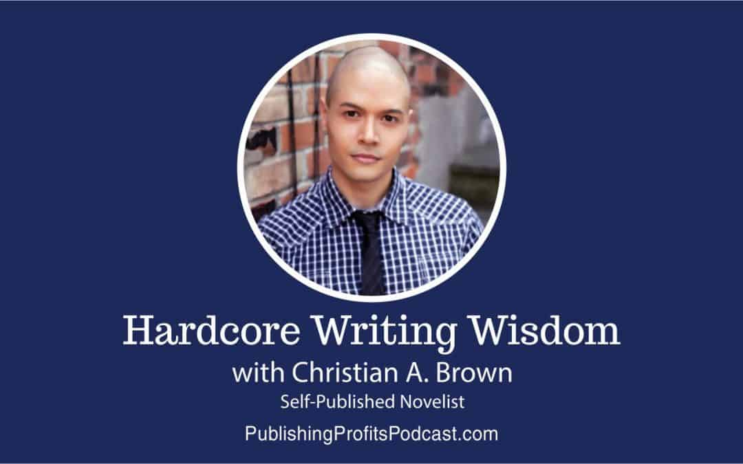 87: Hardcore Writing Wisdom with Self-Published Novelist Christian A. Brown