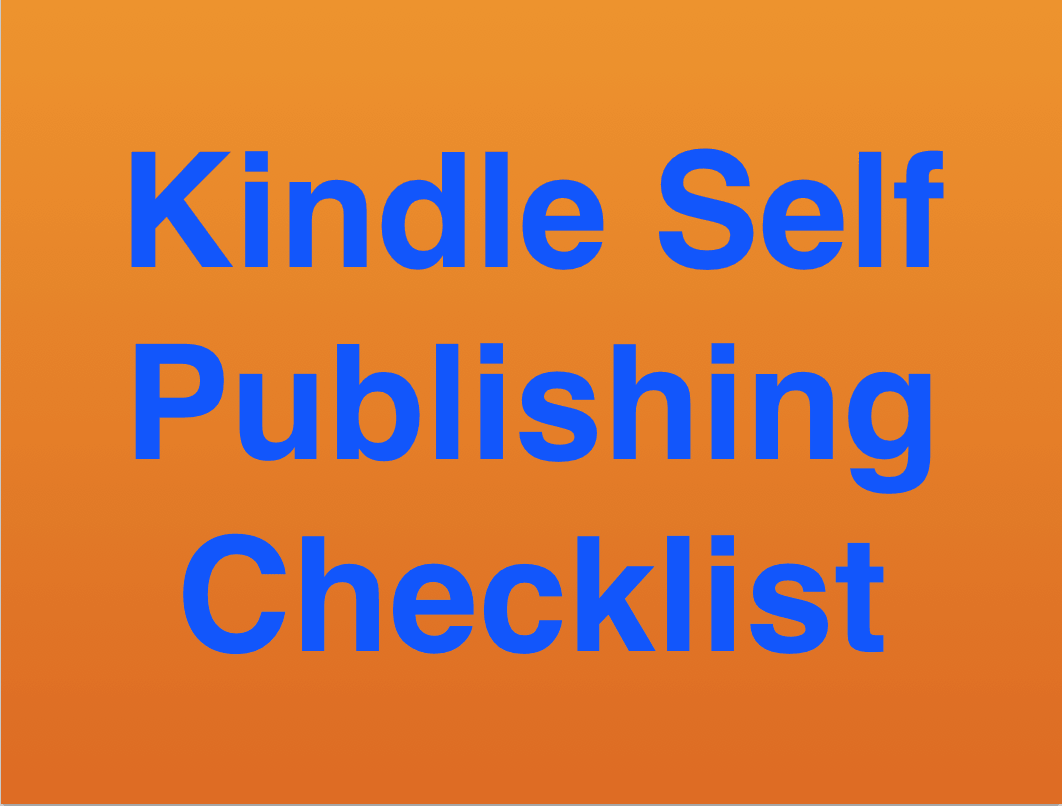 Kindle Self Publishing Checklist with Step-by-Step Instructions on How to Self Publish Your Book