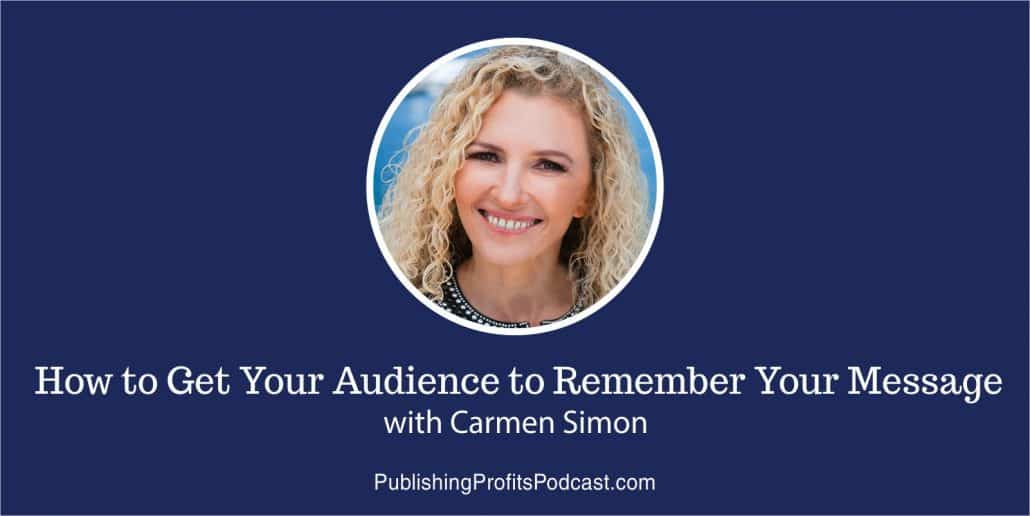 97: How to Get Your Audience to Remember Your Message with Carmen Simon