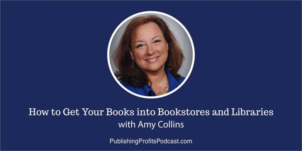 102: How to Get Your Books Into Bookstores and Libraries Amy Collins