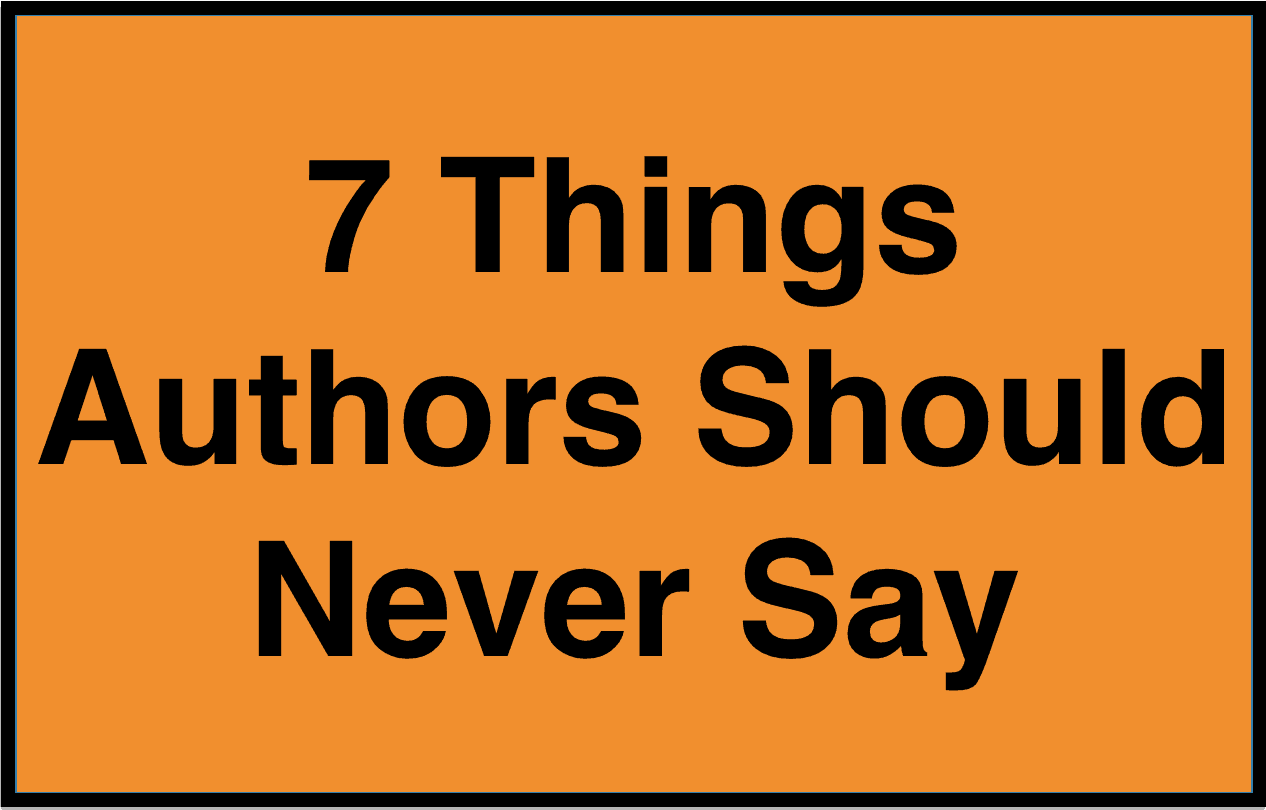 7 Things Authors Should Never Say When Pitching a Book