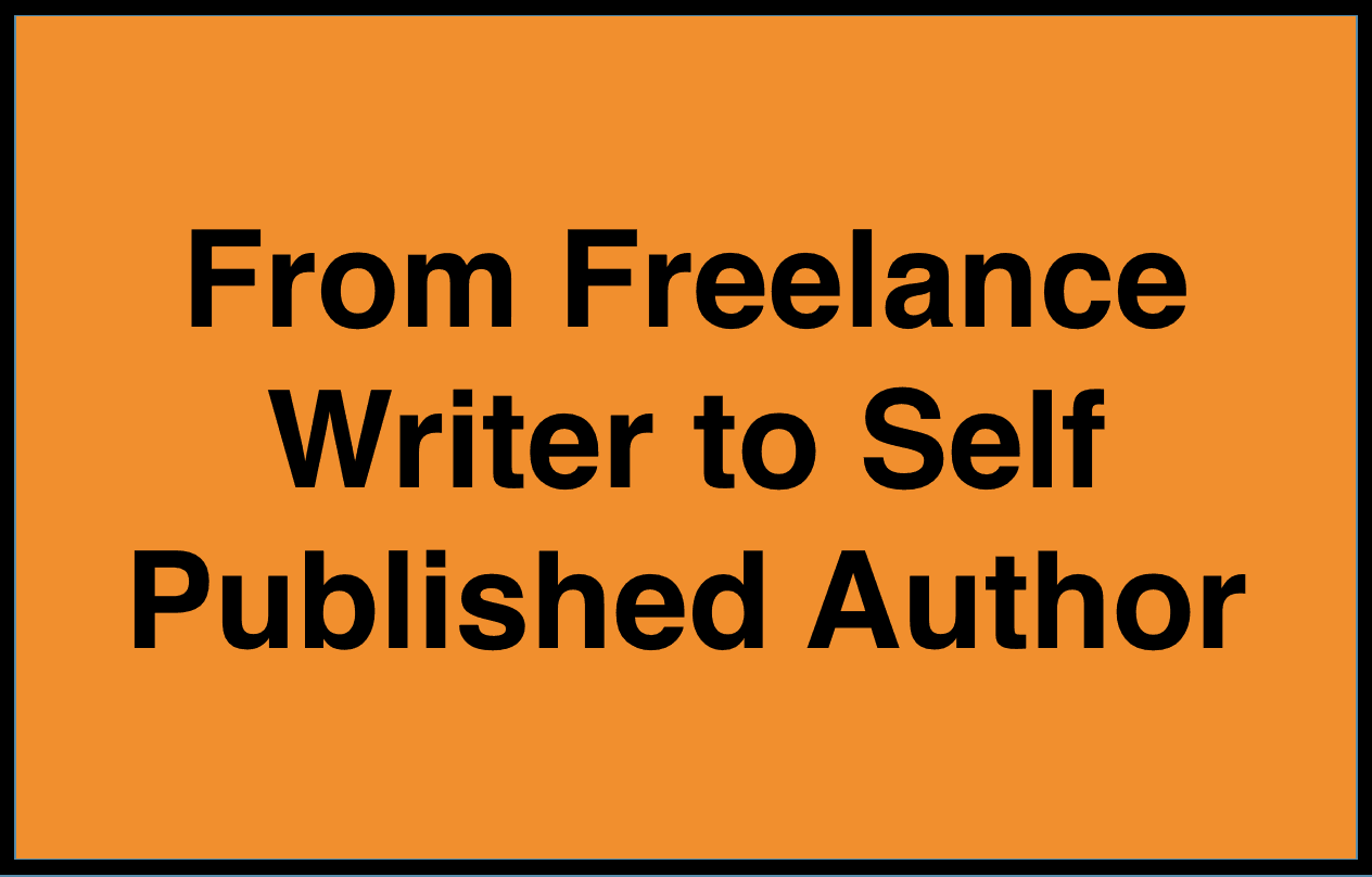 how i went from full time lance writer to self published from lance writer to self published author