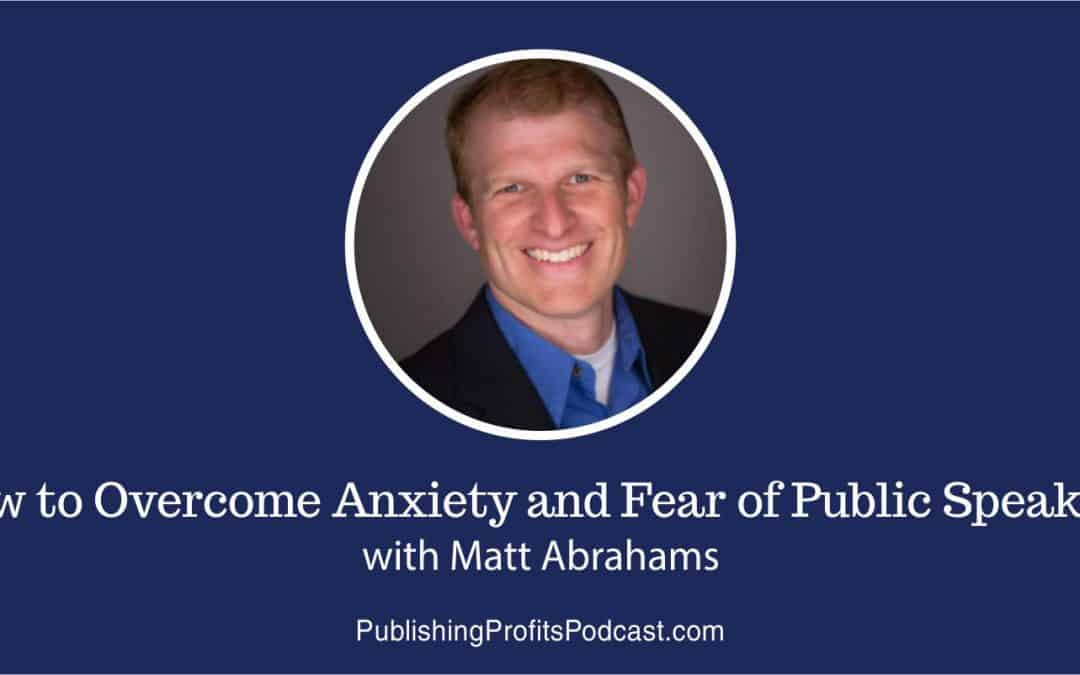 108: How to Overcome Anxiety and Fear of Public Speaking with Matt Abrahams