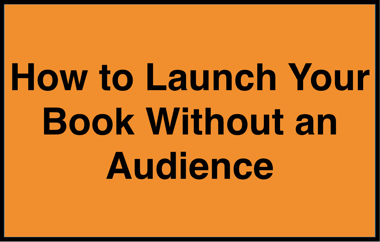 How to launch a book without an audience