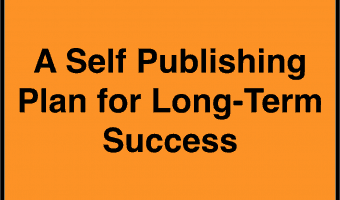 A Self Publishing Plan for Success: How to Achieve Your Dreams as an Author by Planning Ahead