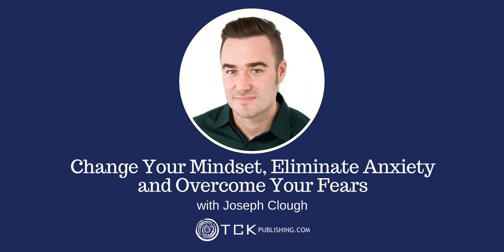 Change Your Mindset, Eliminate Anxiety and Overcome Your Fears Joseph Clough header