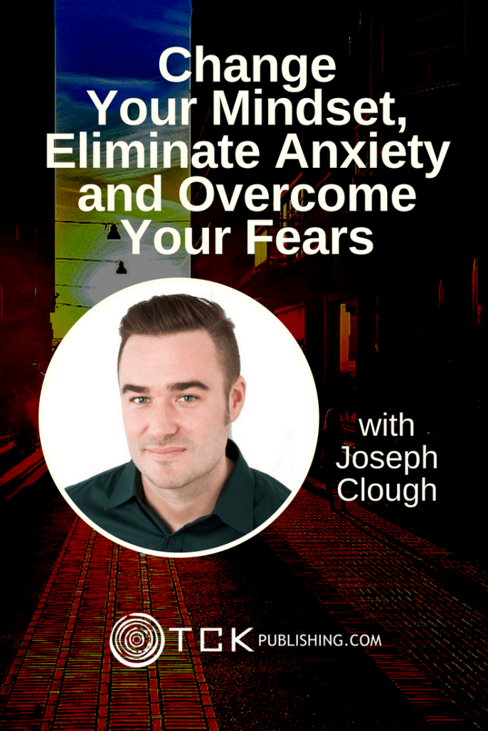 Change Your Mindset, Eliminate Anxiety and Overcome Your Fears Joseph Clough pin image