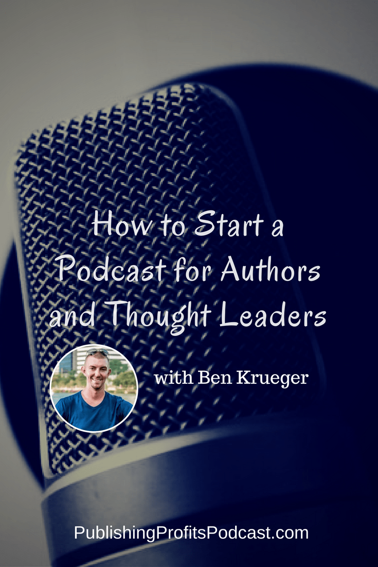 How to Start a Podcast with Ben Krueger