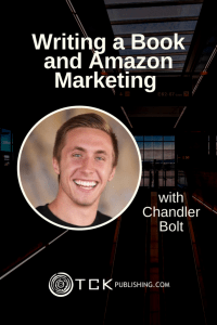 Writing a Book and Amazon Marketing Chandler Bolt pin image