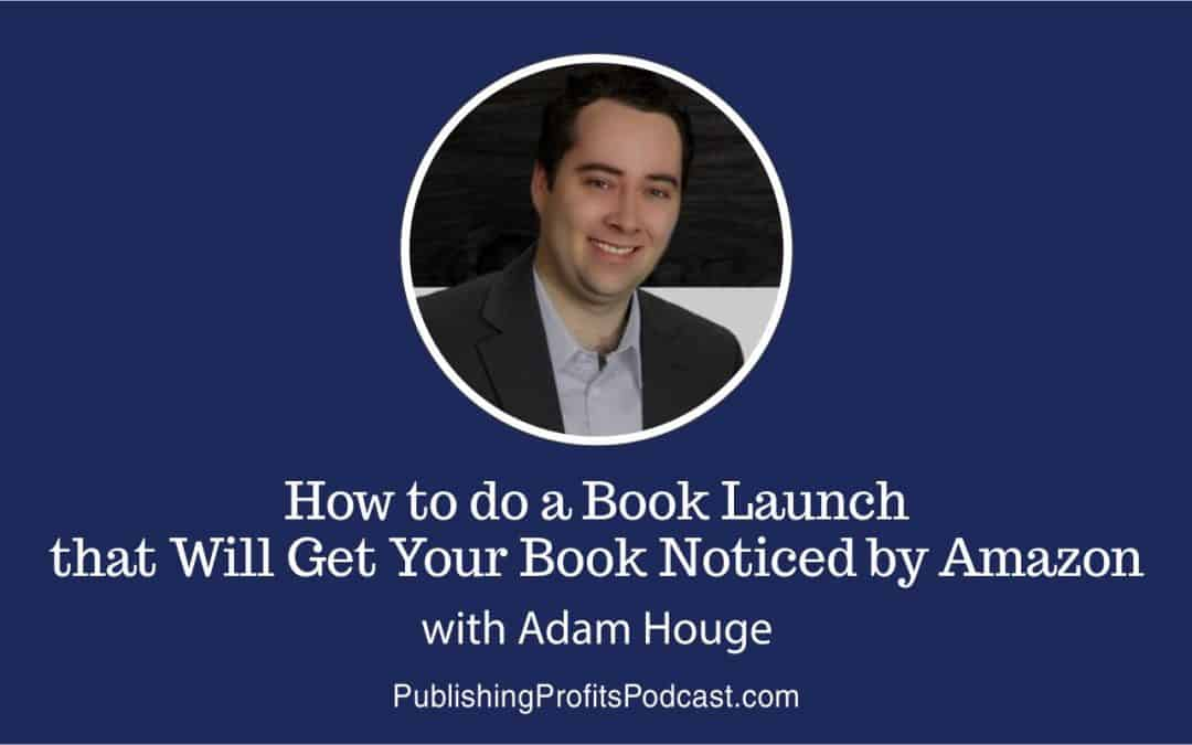 125: How to do a Book Launch that Will Get Your Book Noticed by Amazon with Adam Houge