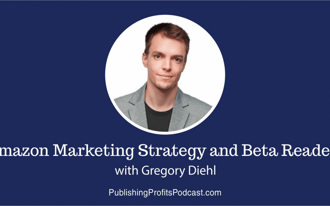 130: Amazon Marketing Strategy and Beta Readers with Gregory Diehl