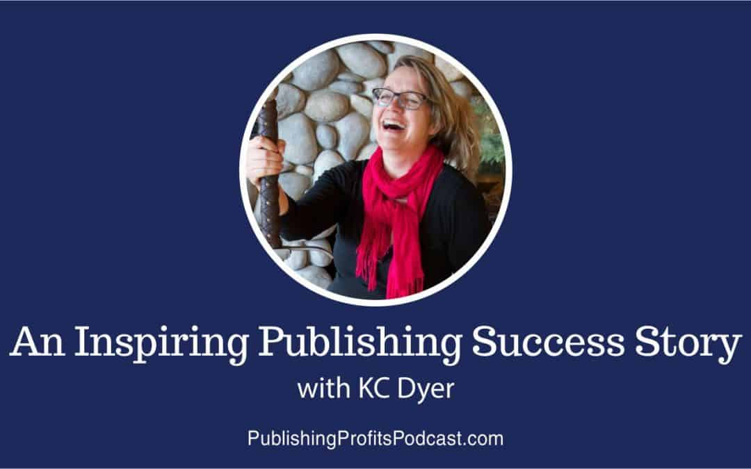 69: An Inspiring Publishing Success Story with Fiction Author KC Dyer