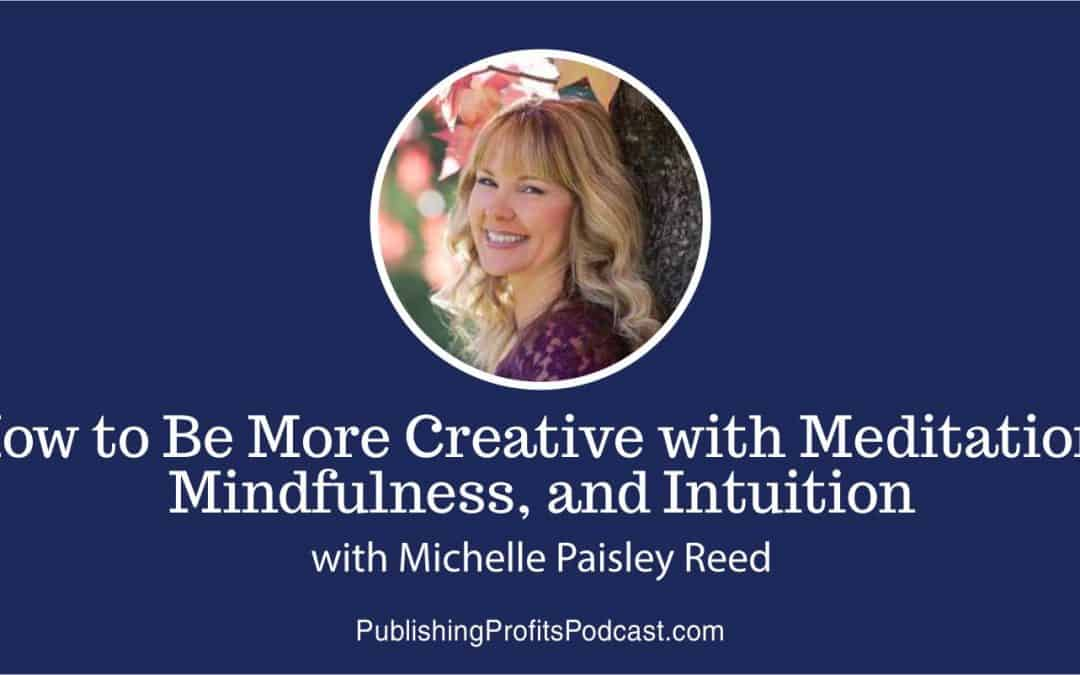 128: How to Be More Creative with Meditation, Mindfulness, and Intuition with Michelle Paisley Reed