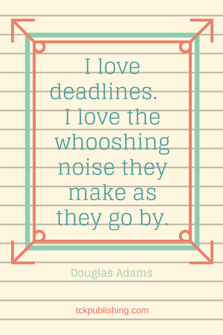 I love deadlines. I love the whooshing noise they make as they go by. Douglas Adams quote