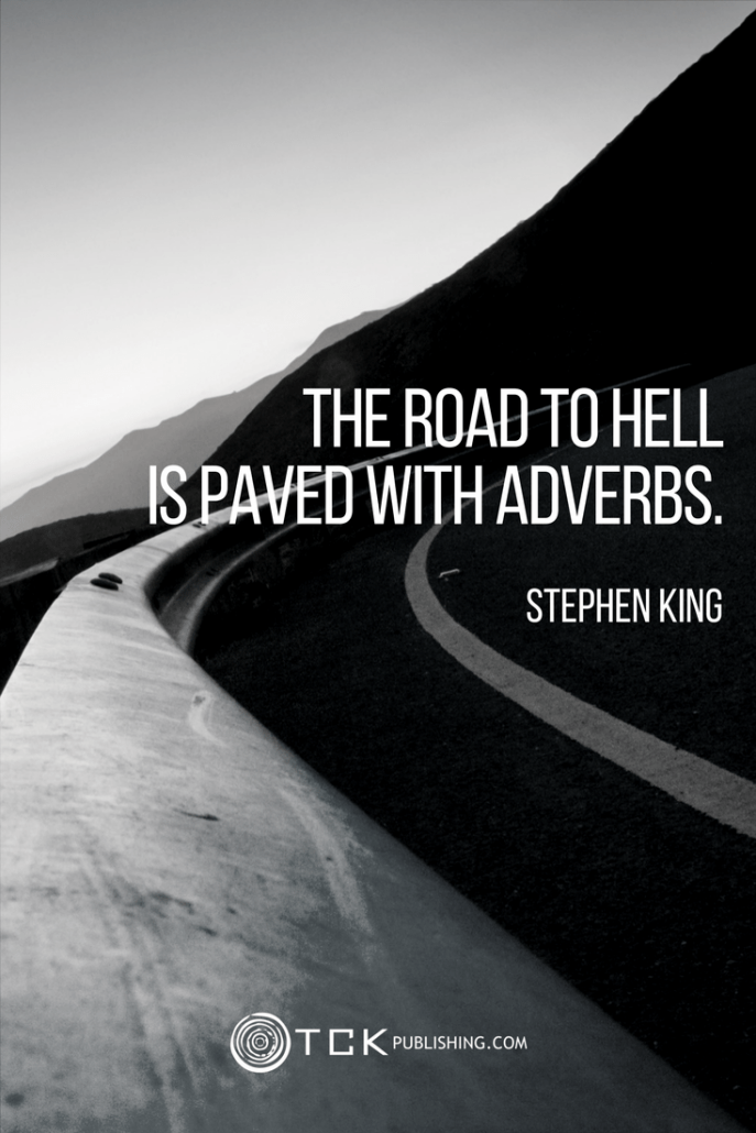 The road to hell is paved with adverbs. Stephen King quote