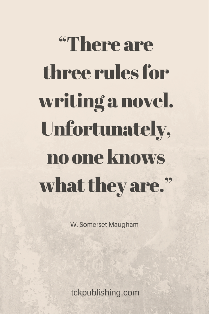 There are three rules for writing a novel. Unfortunately, no one knows what they are. W. Somerset Maugham