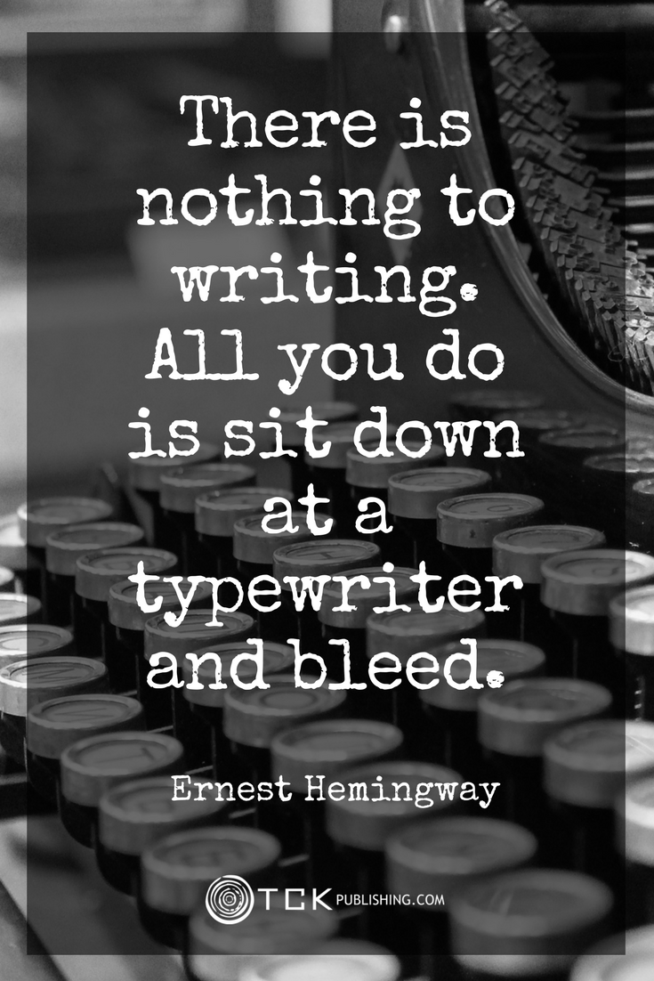 There is nothing to writing. All you do is sit down at a typewriter and bleed. Ernest Hemingway quote