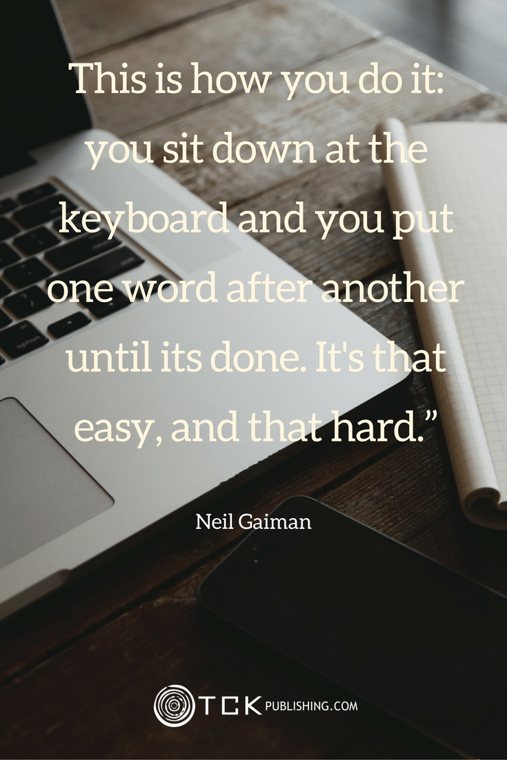 This is how you do it: you sit down at the keyboard and you put one word after another until its done. It's that easy, and that hard. Neil Gaiman quote