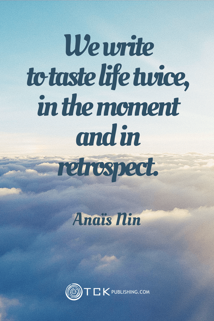 We write to taste life twice, in the moment and in retrospect. Anaïs Nin quote