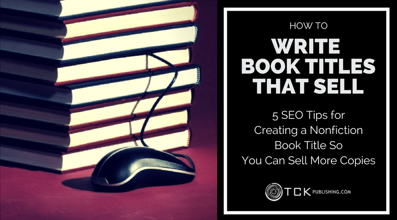 how to write book titles that sell SEO tips for creating a nonfiction book title