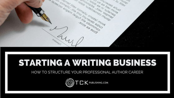 Starting a Writing Business: How to Structure Your Career as a Professional Author