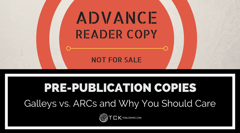 Pre-Publication Copies: Galleys vs. ARCs and Why You Should Care