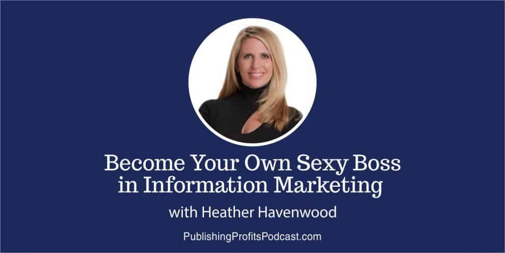 Become Your Own Sexy Boss in Information Marketing Heather Havenwood header