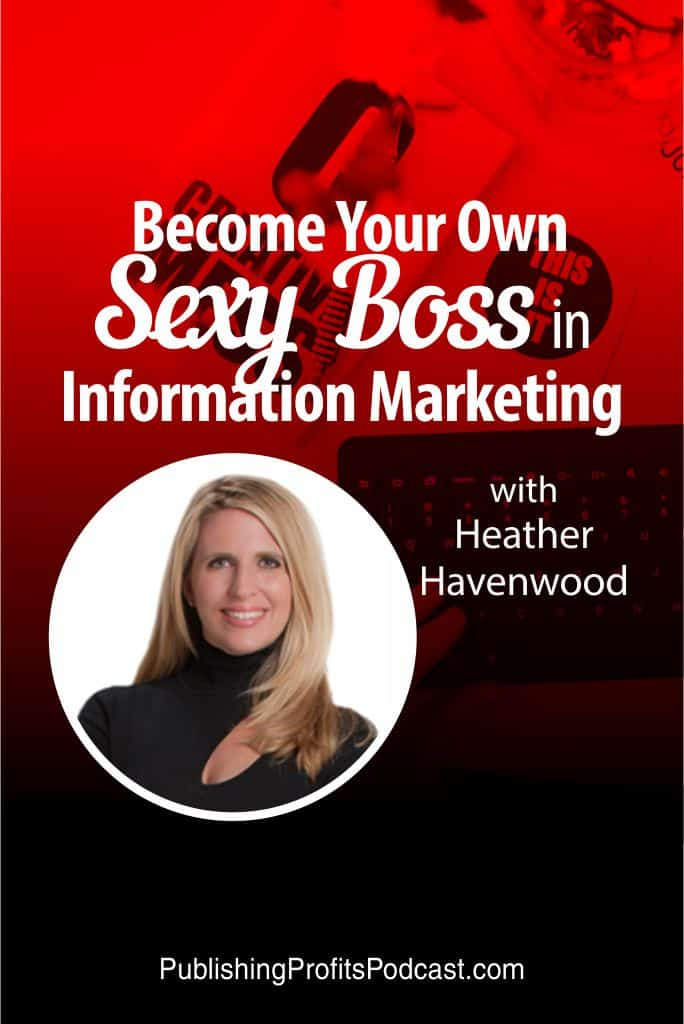 Become Your Own Sexy Boss in Information Marketing Heather Havenwood pin image