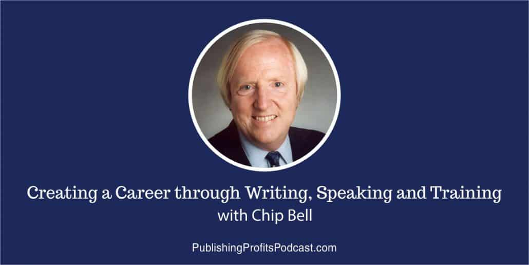 74: Creating a Career through Writing, Speaking and Training with Bestselling Author Chip Bell