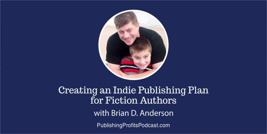 113: Creating an Indie Publishing Plan for Fiction Authors with Brian Anderson